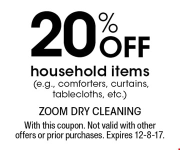 20% Off household items (e.g., comforters, curtains, tablecloths, etc.). With this coupon. Not valid with other offers or prior purchases. Expires 12-8-17.