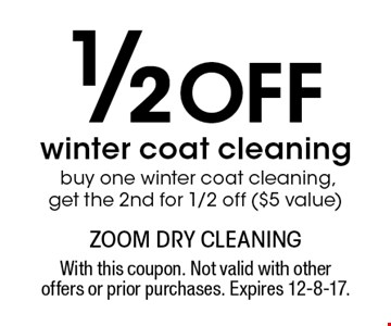 1/2 off winter coat cleaning. Buy one winter coat cleaning, get the 2nd for 1/2 off ($5 value). With this coupon. Not valid with other offers or prior purchases. Expires 12-8-17.