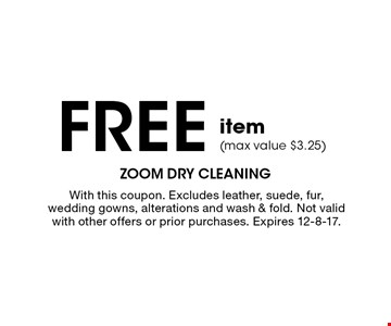 Free item (max value $3.25). With this coupon. Excludes leather, suede, fur, wedding gowns, alterations and wash & fold. Not valid with other offers or prior purchases. Expires 12-8-17.