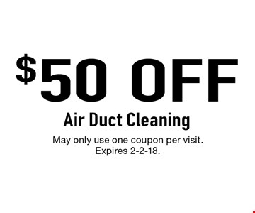 $50 OFF Air Duct Cleaning. May only use one coupon per visit. Expires 2-2-18.