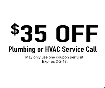 $35 OFF Plumbing or HVAC Service Call. May only use one coupon per visit. Expires 2-2-18.