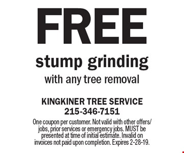 Free stump grindingwith any tree removal. One coupon per customer. Not valid with other offers/jobs, prior services or emergency jobs. MUST be presented at time of initial estimate. Invalid on invoices not paid upon completion. Expires 2-28-19.