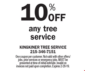 10% Off any tree service. One coupon per customer. Not valid with other offers/jobs, prior services or emergency jobs. MUST be presented at time of initial estimate. Invalid on invoices not paid upon completion. Expires 2-28-19.