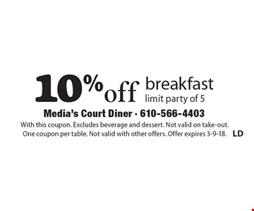 10%off breakfast limit party of 5. With this coupon. Excludes beverage and dessert. Not valid on take-out. One coupon per table. Not valid with other offers. Offer expires 3-9-18.