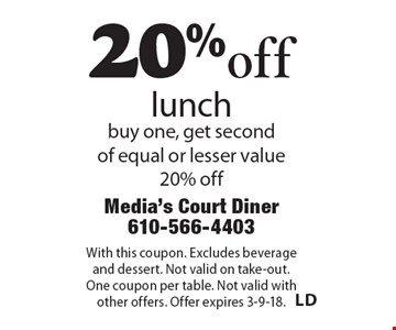 20% off lunch. Buy one, get second of equal or lesser value 20% off. With this coupon. Excludes beverage and dessert. Not valid on take-out. One coupon per table. Not valid with other offers. Offer expires 3-9-18.