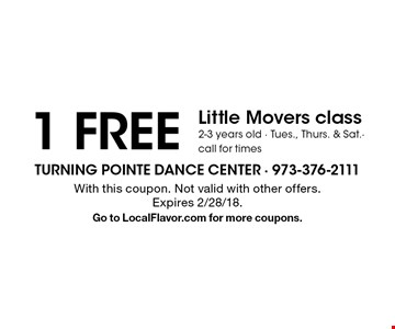 1 FREE Little Movers class 2-3 years old - Tues., Thurs. & Sat.- call for times. With this coupon. Not valid with other offers. Expires 2/28/18. Go to LocalFlavor.com for more coupons.