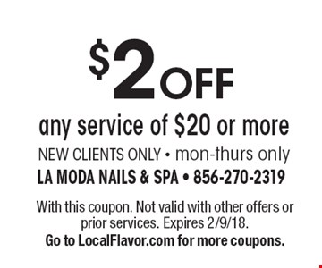 $2 OFF any service of $20 or more, NEW CLIENTS ONLY - mon-thurs only. With this coupon. Not valid with other offers or prior services. Expires 2/9/18. Go to LocalFlavor.com for more coupons.