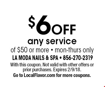 $6 OFF any service of $50 or more - mon-thurs only. With this coupon. Not valid with other offers or prior purchases. Expires 2/9/18. Go to LocalFlavor.com for more coupons.