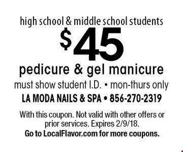 high school & middle school students $45 pedicure & gel manicure must show student I.D. - mon-thurs only. With this coupon. Not valid with other offers or prior services. Expires 2/9/18. Go to LocalFlavor.com for more coupons.