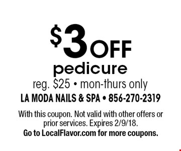 $3 OFF pedicure reg. $25 - mon-thurs only. With this coupon. Not valid with other offers or prior services. Expires 2/9/18. Go to LocalFlavor.com for more coupons.