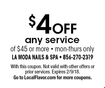 $4 OFF any service of $45 or more - mon-thurs only. With this coupon. Not valid with other offers or prior services. Expires 2/9/18. Go to LocalFlavor.com for more coupons.