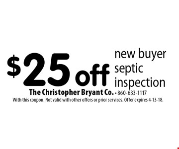 $25 off new buyer septic inspection. With this coupon. Not valid with other offers or prior services. Offer expires 4-13-18.