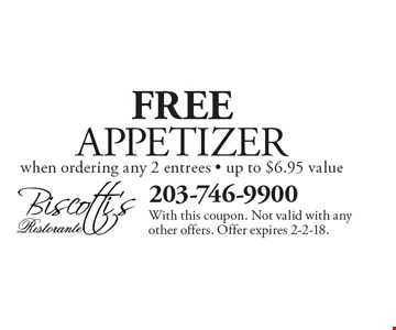 FREE APPETIZER when ordering any 2 entrees. Up to $6.95 value. With this coupon. Not valid with any other offers. Offer expires 2-2-18.