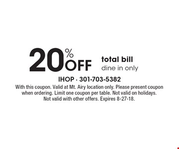 20% Off total bill. Dine in only. With this coupon. Valid at Mt. Airy location only. Please present coupon when ordering. Limit one coupon per table. Not valid on holidays. Not valid with other offers. Expires 8-27-18.