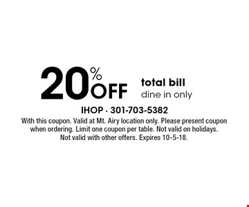 20% Off total billdine in only. With this coupon. Valid at Mt. Airy location only. Please present coupon when ordering. Limit one coupon per table. Not valid on holidays. Not valid with other offers. Expires 10-5-18.