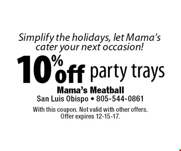 Simplify the holidays, let Mama's cater your next occasion! 10% off party trays. With this coupon. Not valid with other offers. Offer expires 12-15-17.