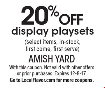 20% off display playsets (select items, in-stock, first come, first serve). With this coupon. Not valid with other offers or prior purchases. Expires 12-8-17.Go to LocalFlavor.com for more coupons.