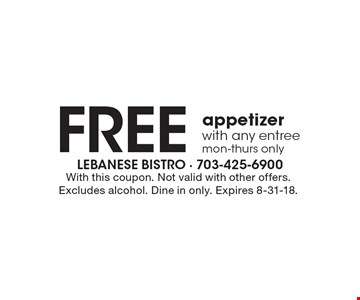 Free appetizer with any entree, mon-thurs only. With this coupon. Not valid with other offers. Excludes alcohol. Dine in only. Expires 8-31-18.