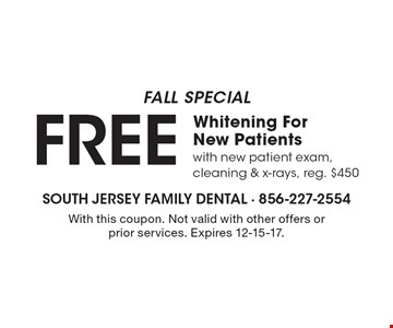 Fall special Free whitening for new patients with new patient exam, cleaning & x-rays, reg. $450. With this coupon. Not valid with other offers or prior services. Expires 12-15-17.