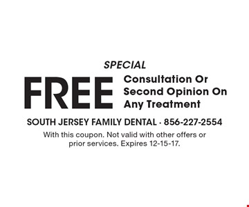Special free consultation or second opinion on any treatment. With this coupon. Not valid with other offers or prior services. Expires 12-15-17.