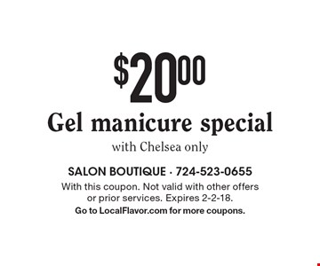 $20.00 Gel manicure special with Chelsea only. With this coupon. Not valid with other offers or prior services. Expires 2-2-18. Go to LocalFlavor.com for more coupons.