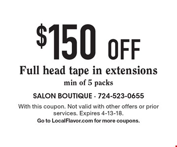 $150 off Full head tape in extensions, min of 5 packs. With this coupon. Not valid with other offers or prior services. Expires 4-13-18. Go to LocalFlavor.com for more coupons.