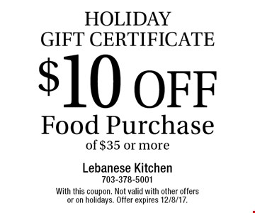 HOLIDAYGIFT CERTIFICATE $10 OFF Food Purchaseof $35 or more. With this coupon. Not valid with other offers or on holidays. Offer expires 12/8/17.