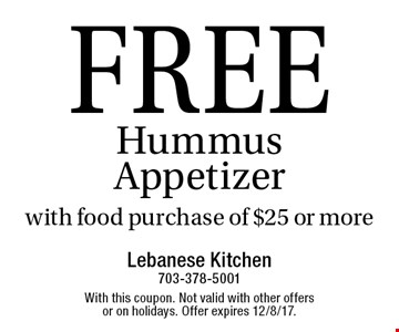 FREE HummusAppetizerwith food purchase of $25 or more. With this coupon. Not valid with other offers or on holidays. Offer expires 12/8/17.