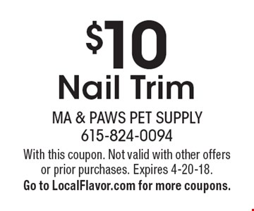 $10 Nail Trim. With this coupon. Not valid with other offers or prior purchases. Expires 4-20-18. Go to LocalFlavor.com for more coupons.