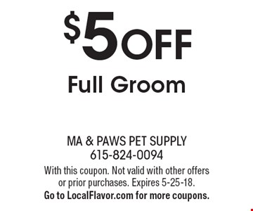$5 Off Full Groom. With this coupon. Not valid with other offers or prior purchases. Expires 5-25-18. Go to LocalFlavor.com for more coupons.