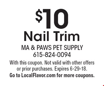 $10 Nail Trim. With this coupon. Not valid with other offers or prior purchases. Expires 6-29-18. Go to LocalFlavor.com for more coupons.