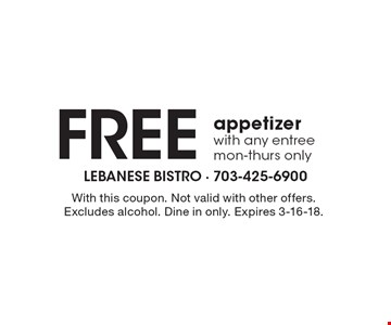 Free appetizer with any entree mon-thurs only. With this coupon. Not valid with other offers. Excludes alcohol. Dine in only. Expires 3-16-18.