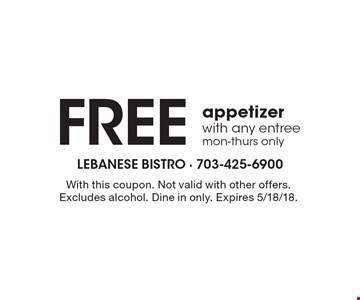 Free appetizer with any entree, Mon-Thurs only. With this coupon. Not valid with other offers. Excludes alcohol. Dine in only. Expires 5/18/18.