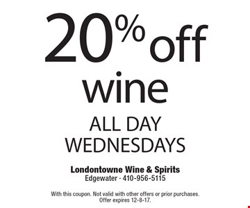 20% off wine. ALL DAY WEDNESDAYS. With this coupon. Not valid with other offers or prior purchases. Offer expires 12-8-17.