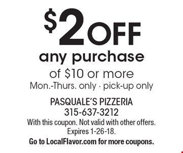 $2 OFF any purchase of $10 or more. Mon.-Thurs. only. Pick-up only. With this coupon. Not valid with other offers. Expires 1-26-18. Go to LocalFlavor.com for more coupons.