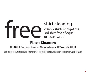 Free shirt cleaning. Clean 2 shirts and get the3rd shirt free of equal or lesser value. With this coupon. Not valid with other offers. 1 per visit, per order. Atascadero location only. Exp. 1/12/18.