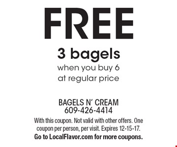 FREE 3 bagels when you buy 6 at regular price. With this coupon. Not valid with other offers. One coupon per person, per visit. Expires 12-15-17. Go to LocalFlavor.com for more coupons.