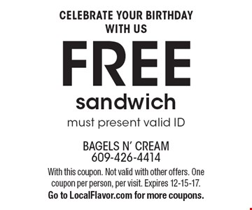 CELEBRATE YOUR BIRTHDAY WITH US. FREE sandwich for your birthday.  Must present valid ID. With this coupon. Not valid with other offers. One coupon per person, per visit. Expires 12-15-17. Go to LocalFlavor.com for more coupons.
