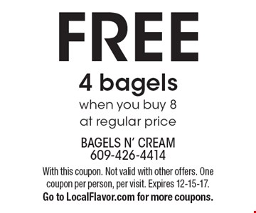 FREE 4 bagels when you buy 8 at regular price. With this coupon. Not valid with other offers. One coupon per person, per visit. Expires 12-15-17. Go to LocalFlavor.com for more coupons.