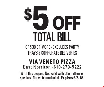 $5 off total bill of $30 or more - Excludes party trays & corporate deliveries. With this coupon. Not valid with other offers or specials. Not valid on alcohol. Expires 6/8/18.