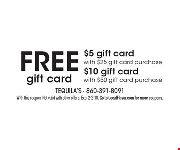 Free gift card. $5 gift card with $25 gift card purchase. $10 gift card with $50 gift card purchase. With this coupon. Not valid with other offers. Exp. 2-2-18. Go to LocalFlavor.com for more coupons.