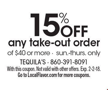 15% off any take-out order of $40 or more. Sun.-Thurs. only. With this coupon. Not valid with other offers. Exp. 2-2-18. Go to LocalFlavor.com for more coupons.