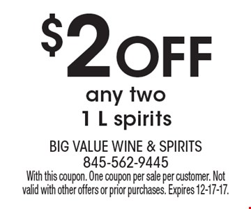 $2 off any two 1 L spirits. With this coupon. One coupon per sale per customer. Not valid with other offers or prior purchases. Expires 12-17-17.