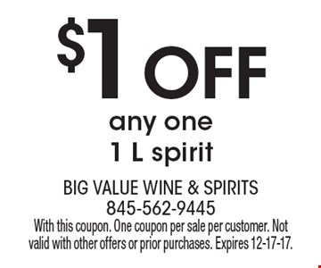 $1 off any one 1 L spirit. With this coupon. One coupon per sale per customer. Not valid with other offers or prior purchases. Expires 12-17-17.
