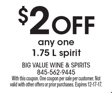 $2 off any one 1.75 L spirit. With this coupon. One coupon per sale per customer. Not valid with other offers or prior purchases. Expires 12-17-17.