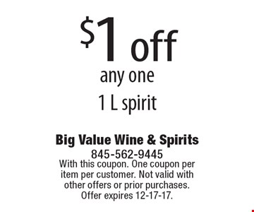 $1 off any one 1 L spirit. With this coupon. One coupon per item per customer. Not valid with other offers or prior purchases. Offer expires 12-17-17.