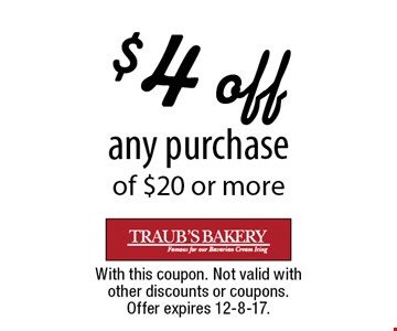 $4 off any purchase of $20 or more. With this coupon. Not valid with other discounts or coupons. Offer expires 12-8-17.