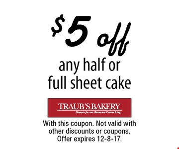 $5 off any half or full sheet cake. With this coupon. Not valid with other discounts or coupons. Offer expires 12-8-17.