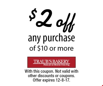 $2 off any purchase of $10 or more. With this coupon. Not valid with other discounts or coupons. Offer expires 12-8-17.