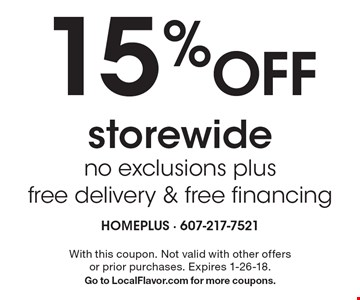 15% Off storewide. No exclusions plus free delivery & free financing. With this coupon. Not valid with other offers or prior purchases. Expires 1-26-18. Go to LocalFlavor.com for more coupons.